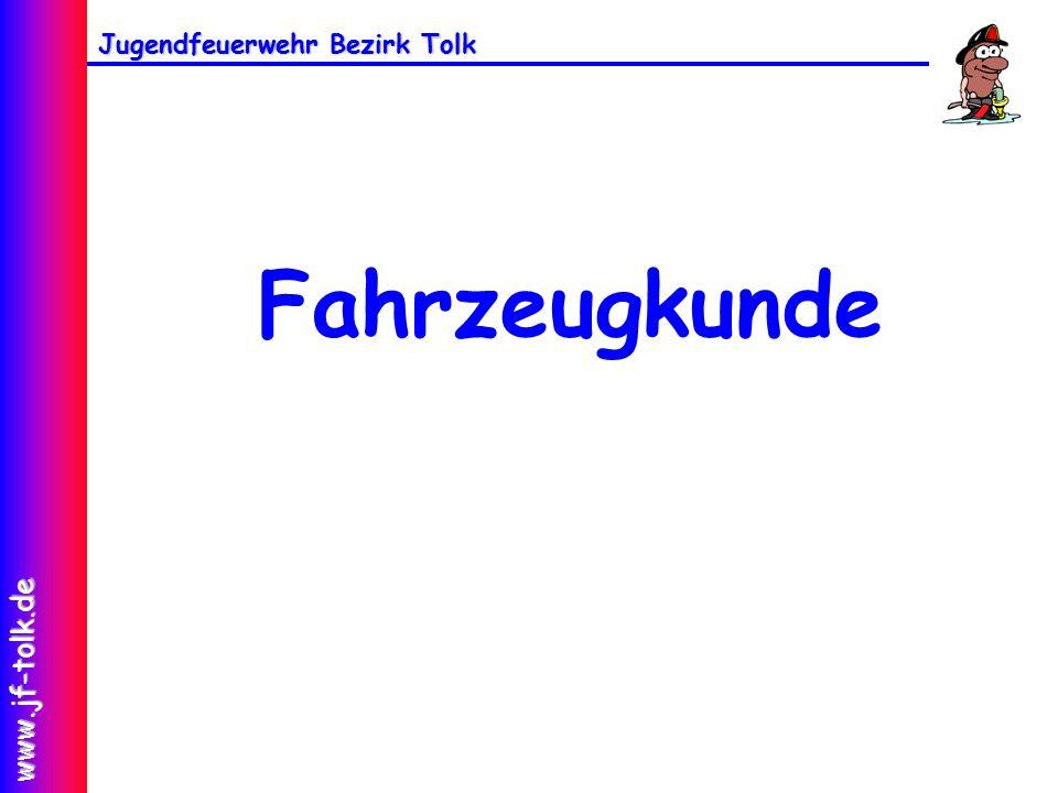 Jugendfeuerwehr Bezirk Tolk www.jf-tolk.de Fahrzeugkunde