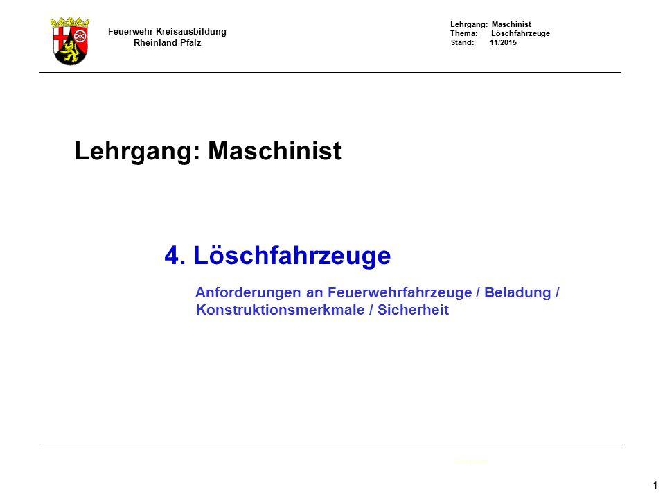 Lehrgang: Maschinist Thema: Löschfahrzeuge Stand: 11/2015 Feuerwehr-Kreisausbildung Rheinland-Pfalz 1 Lehrgang: Maschinist Deckblatt 4. Löschfahrzeuge