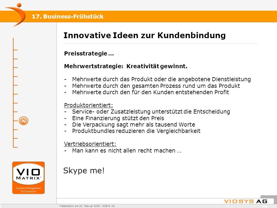 VIOSYS AG Präsentation am 22. Februar 2008, VIOSYS AG 17. Business-Frühstück 16 Innovative Ideen zur Kundenbindung Preisstrategie … Mehrwertstrategie: