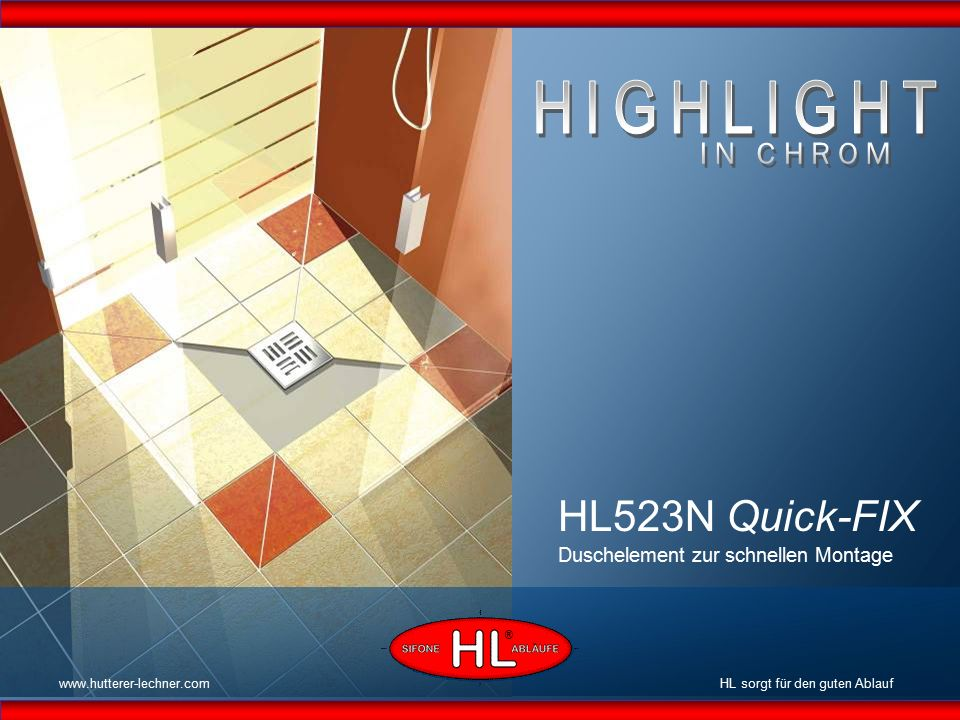 www.hutterer-lechner.com HL523N Quick-FIX Duschelement zur schnellen Montage HL sorgt für den guten Ablauf ®