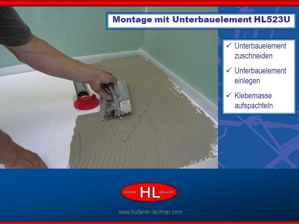 Unterbauelement zuschneiden Unterbauelement einlegen Klebemasse aufspachteln www.hutterer-lechner.com ® Montage mit Unterbauelement HL523U