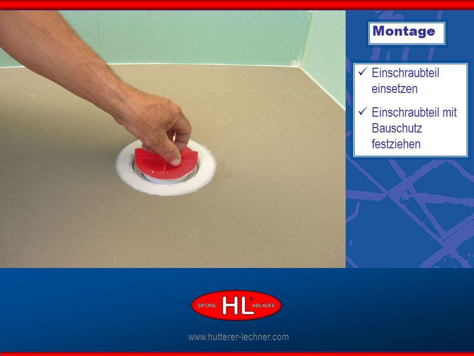 Montage Einschraubteil einsetzen Einschraubteil mit Bauschutz festziehen www.hutterer-lechner.com ®