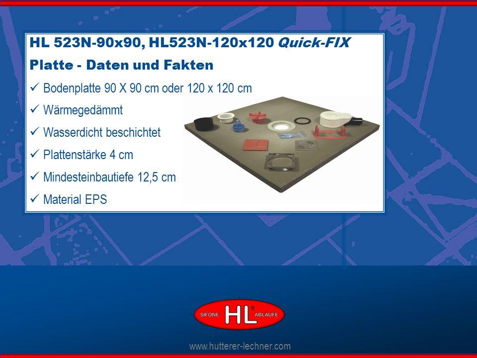 www.hutterer-lechner.com HL 523N-90x90, HL523N-120x120 Quick-FIX Platte - Daten und Fakten Bodenplatte 90 X 90 cm oder 120 x 120 cm Wärmegedämmt Wasserdicht beschichtet Plattenstärke 4 cm Mindesteinbautiefe 12,5 cm Material EPS ®