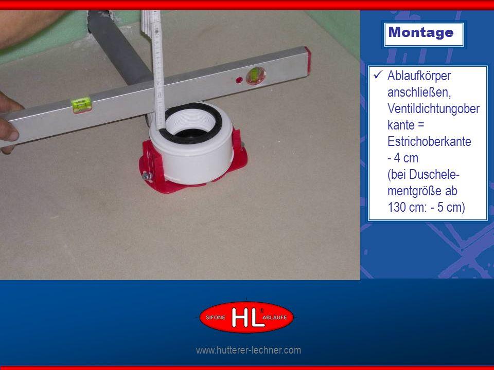 Montage Ablaufkörper anschließen, Ventildichtungober kante = Estrichoberkante - 4 cm (bei Duschele- mentgröße ab 130 cm: - 5 cm) www.hutterer-lechner.com ®