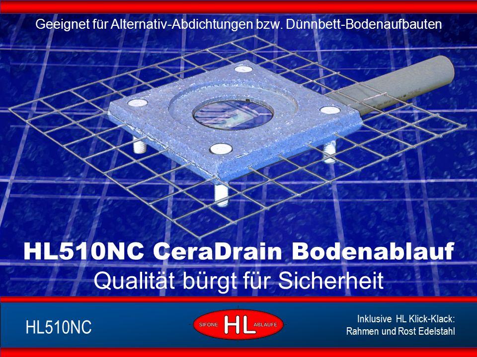HL510NC CeraDrain Bodenablauf Qualität bürgt für Sicherheit Geeignet für Alternativ-Abdichtungen bzw. Dünnbett-Bodenaufbauten HL510NC Inklusive HL Kli