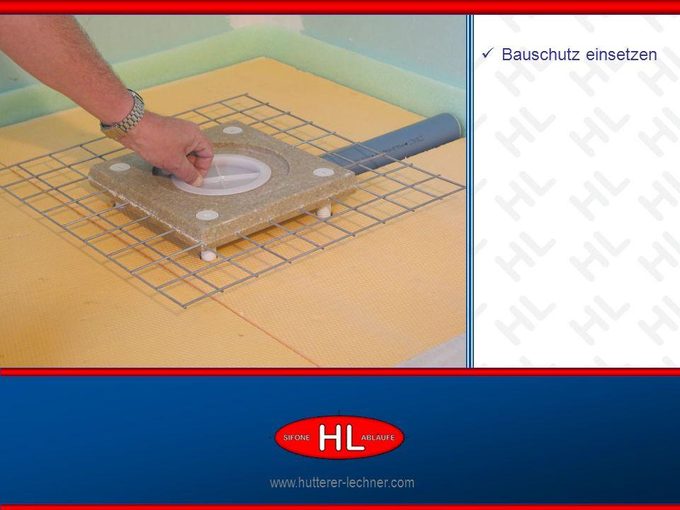 www.hutterer-lechner.com Ablaufkörper anschließen www.hutterer-lechner.com Bauschutz einsetzen