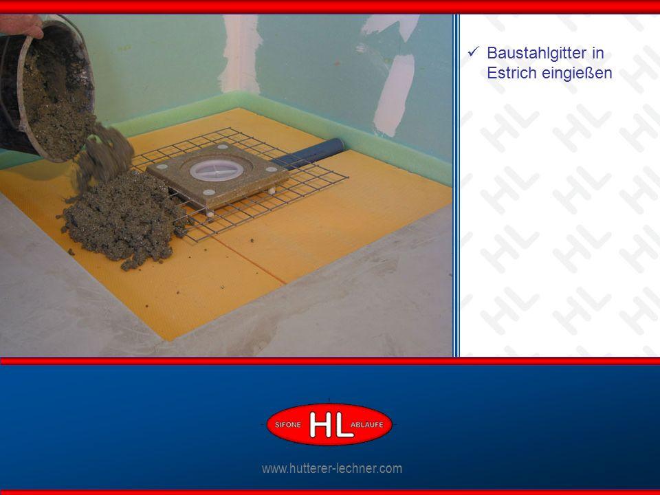 www.hutterer-lechner.com Ablaufkörper anschließen www.hutterer-lechner.com Baustahlgitter in Estrich eingießen
