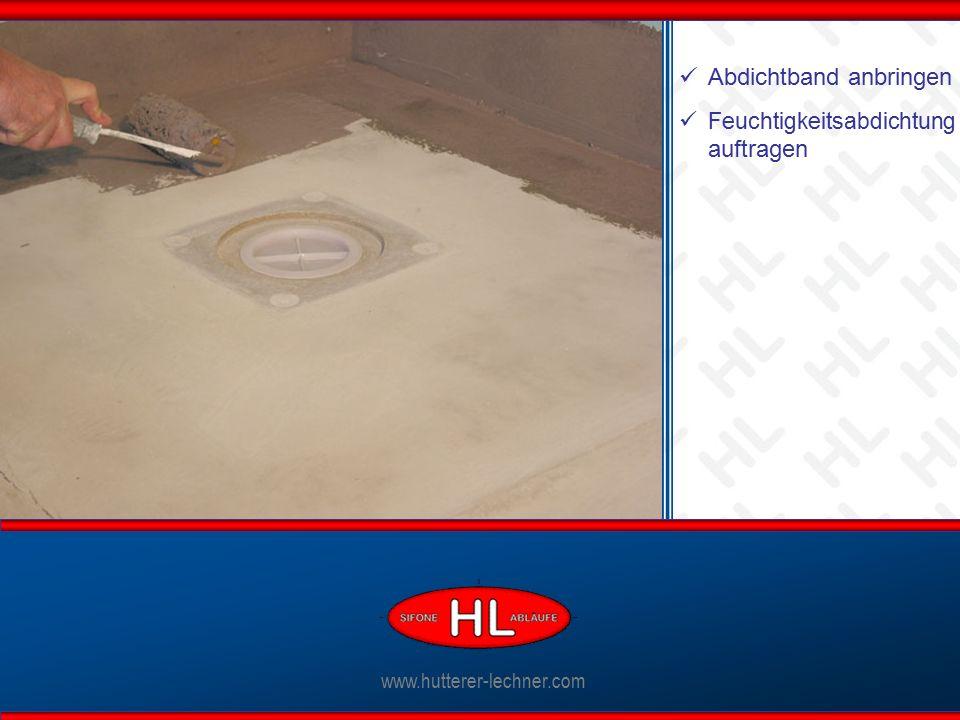 www.hutterer-lechner.com Ablaufkörper anschließen www.hutterer-lechner.com Abdichtband anbringen Feuchtigkeitsabdichtung auftragen
