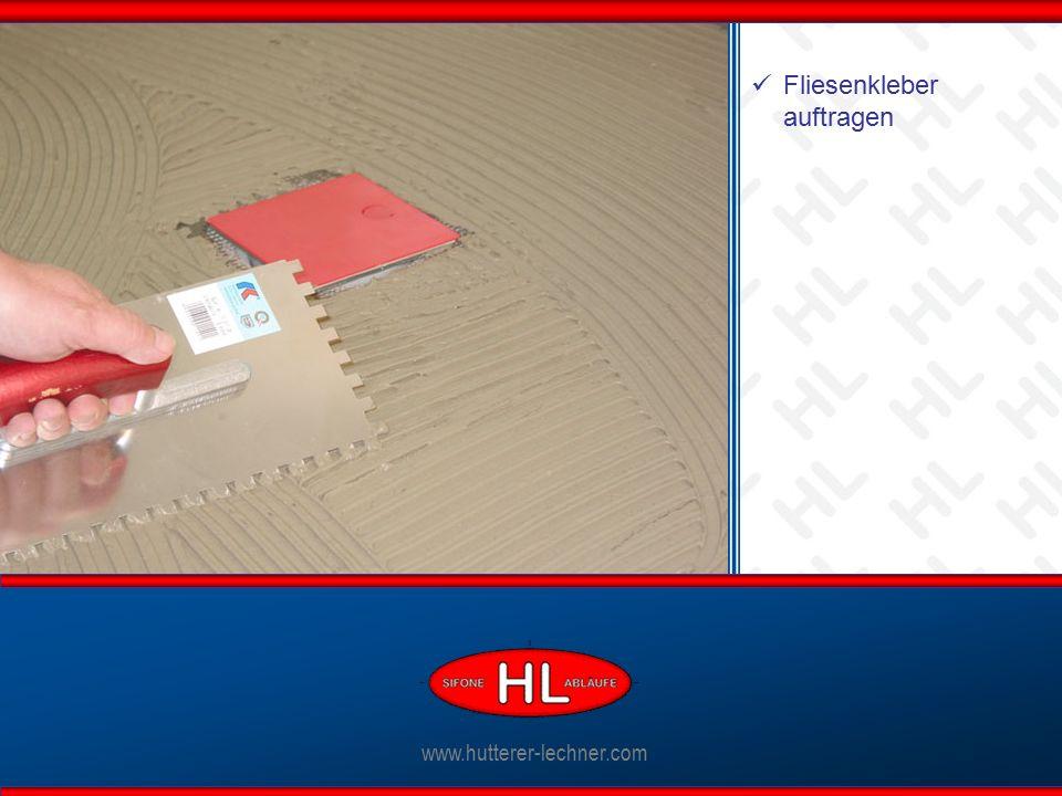 www.hutterer-lechner.com Ablaufkörper anschließen www.hutterer-lechner.com Fliesenkleber auftragen