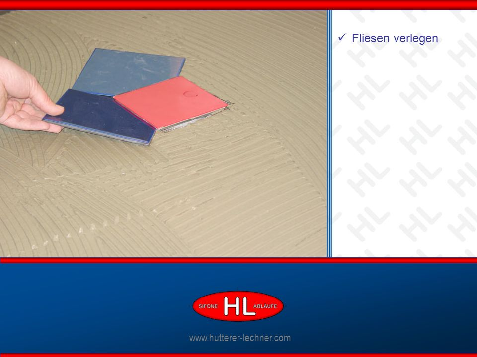 www.hutterer-lechner.com Ablaufkörper anschließen www.hutterer-lechner.com Fliesen verlegen