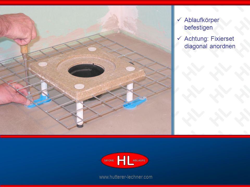 www.hutterer-lechner.com Ablaufkörper befestigen Achtung: Fixierset diagonal anordnen
