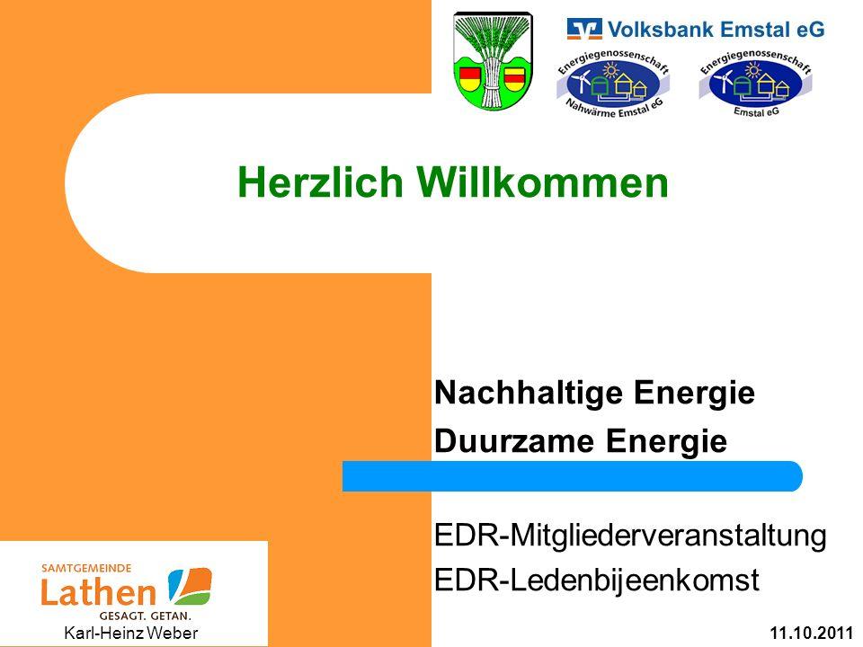 Herzlich Willkommen Nachhaltige Energie Duurzame Energie EDR-Mitgliederveranstaltung EDR-Ledenbijeenkomst 11.10.2011 Karl-Heinz Weber