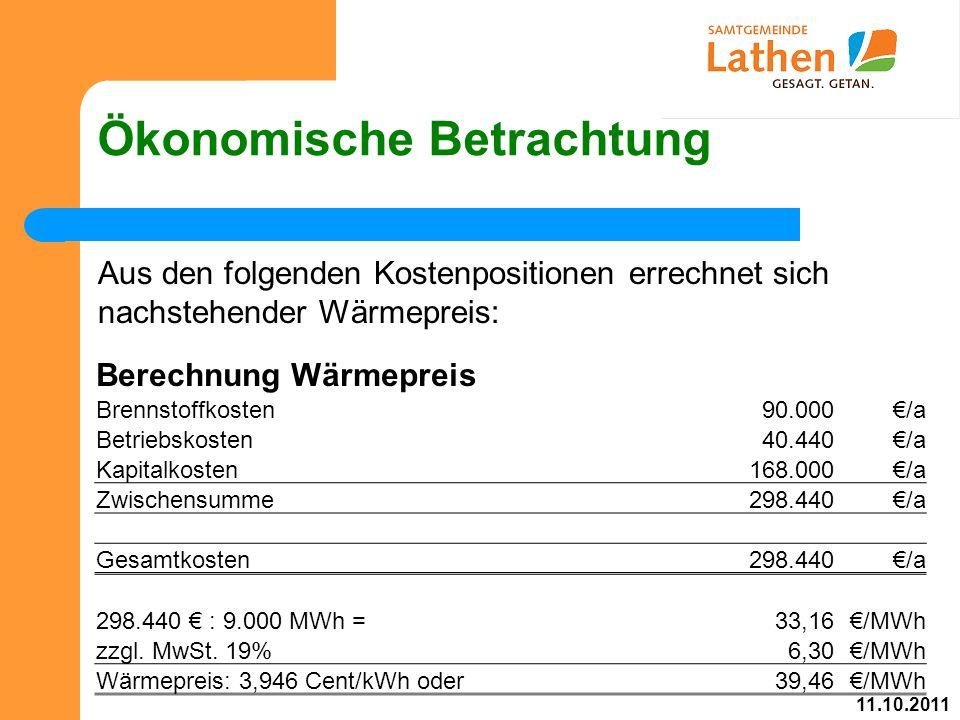 Ökonomische Betrachtung Aus den folgenden Kostenpositionen errechnet sich nachstehender Wärmepreis: Berechnung Wärmepreis Brennstoffkosten90.000€/a Betriebskosten40.440€/a Kapitalkosten168.000€/a Zwischensumme298.440€/a Gesamtkosten298.440€/a 298.440 € : 9.000 MWh =33,16€/MWh zzgl.