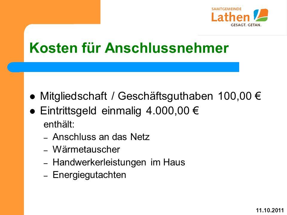 Kosten für Anschlussnehmer Mitgliedschaft / Geschäftsguthaben 100,00 € Eintrittsgeld einmalig 4.000,00 € enthält: – Anschluss an das Netz – Wärmetauscher – Handwerkerleistungen im Haus – Energiegutachten 11.10.2011