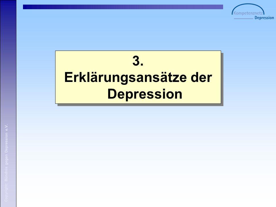 Copyright: Bündnis gegen Depression e.V. 3. Erklärungsansätze der Depression 3.