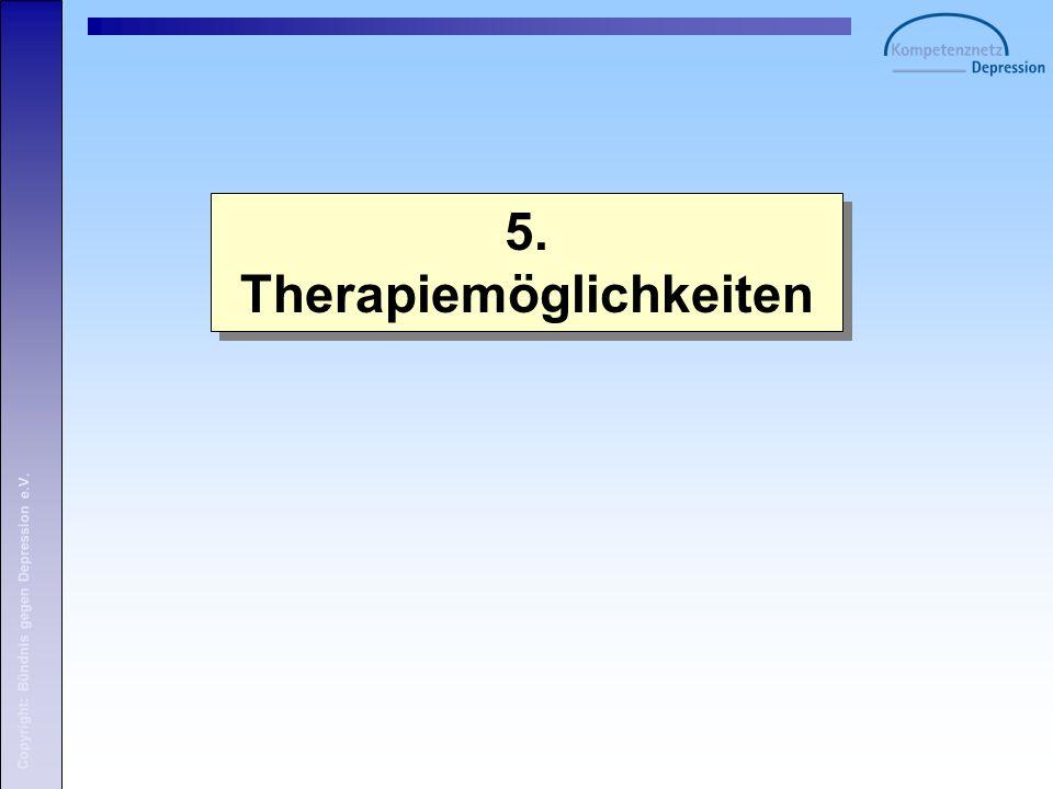 Copyright: Bündnis gegen Depression e.V. 5. Therapiemöglichkeiten 5. Therapiemöglichkeiten