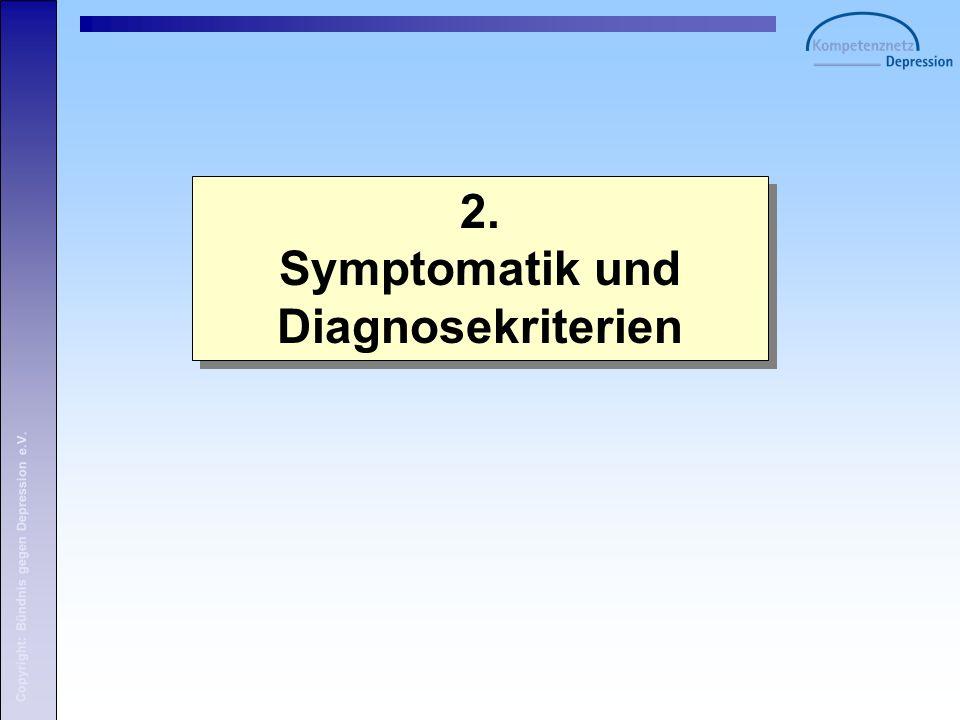 Copyright: Bündnis gegen Depression e.V. 2. Symptomatik und Diagnosekriterien 2.