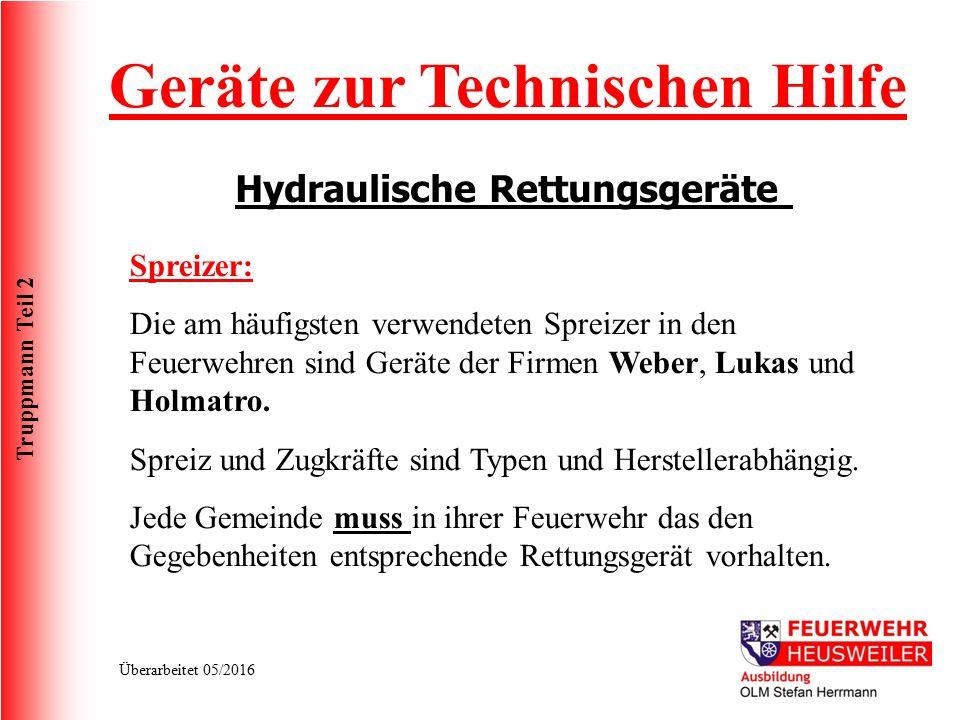 Truppmann Teil 2 Überarbeitet 05/2016 Geräte zur Technischen Hilfe Hydraulische Rettungsgeräte Spreizer: Die am häufigsten verwendeten Spreizer in den Feuerwehren sind Geräte der Firmen Weber, Lukas und Holmatro.