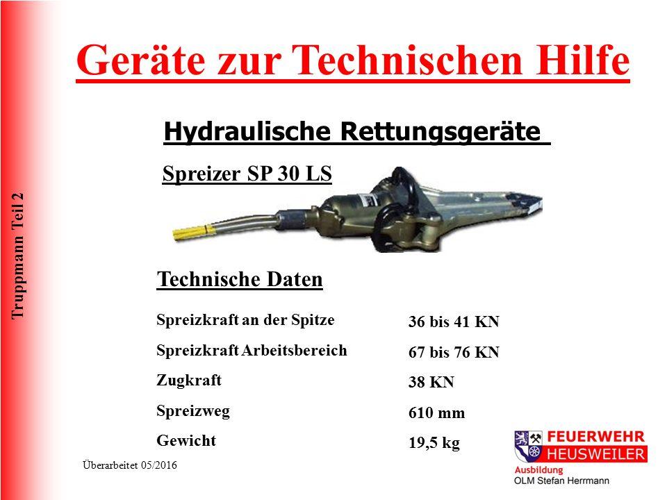 Truppmann Teil 2 Überarbeitet 05/2016 Geräte zur Technischen Hilfe Hydraulische Rettungsgeräte Spreizer SP 30 LS Technische Daten Spreizkraft an der S