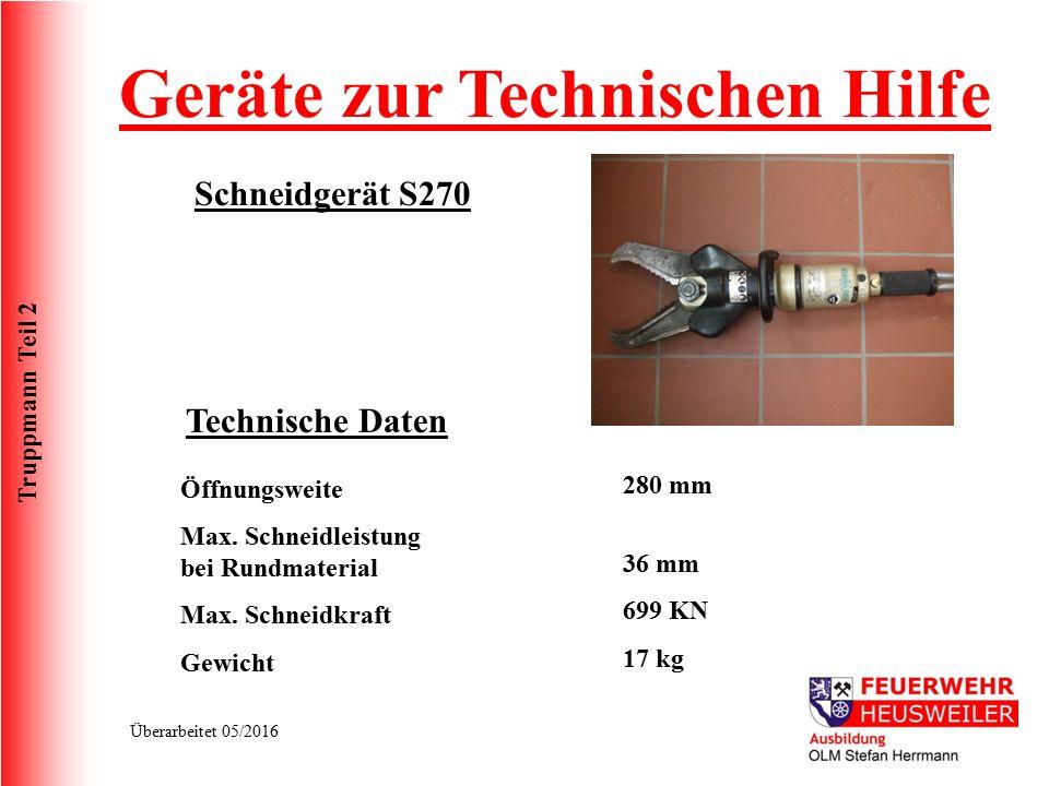 Truppmann Teil 2 Überarbeitet 05/2016 Schneidgerät S270 Technische Daten Öffnungsweite Max. Schneidleistung bei Rundmaterial Max. Schneidkraft Gewicht