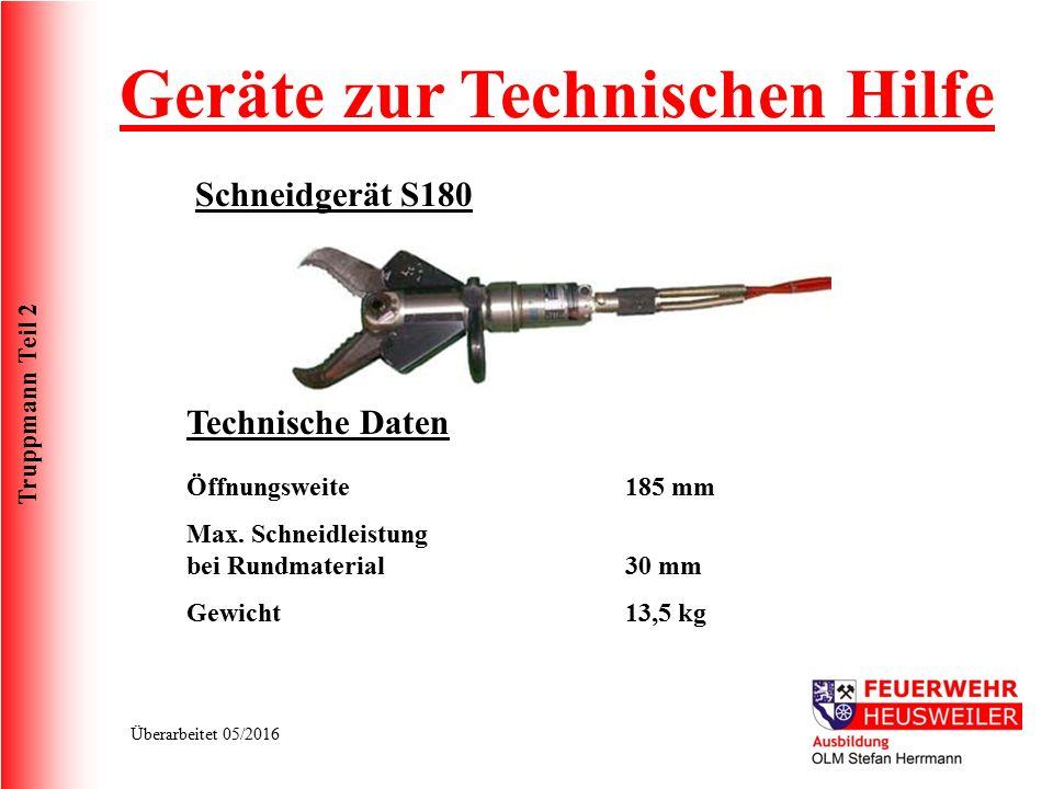 Truppmann Teil 2 Überarbeitet 05/2016 Schneidgerät S180 Technische Daten Öffnungsweite Max. Schneidleistung bei Rundmaterial Gewicht 185 mm 30 mm 13,5