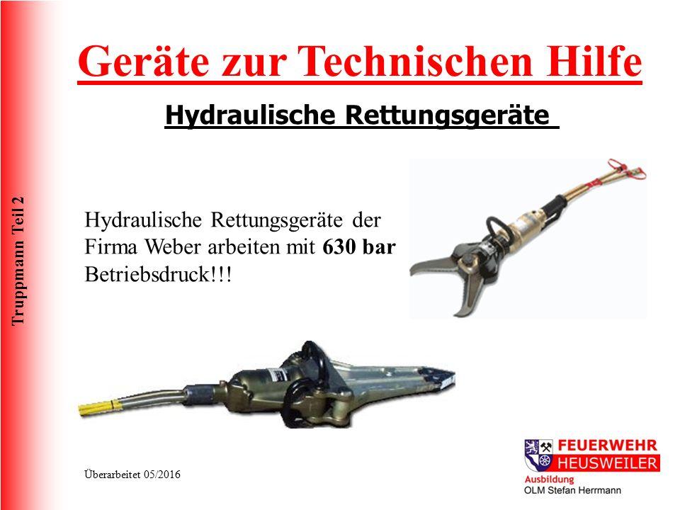 Truppmann Teil 2 Überarbeitet 05/2016 Geräte zur Technischen Hilfe Hydraulische Rettungsgeräte Hydraulische Rettungsgeräte der Firma Weber arbeiten mit 630 bar Betriebsdruck!!!