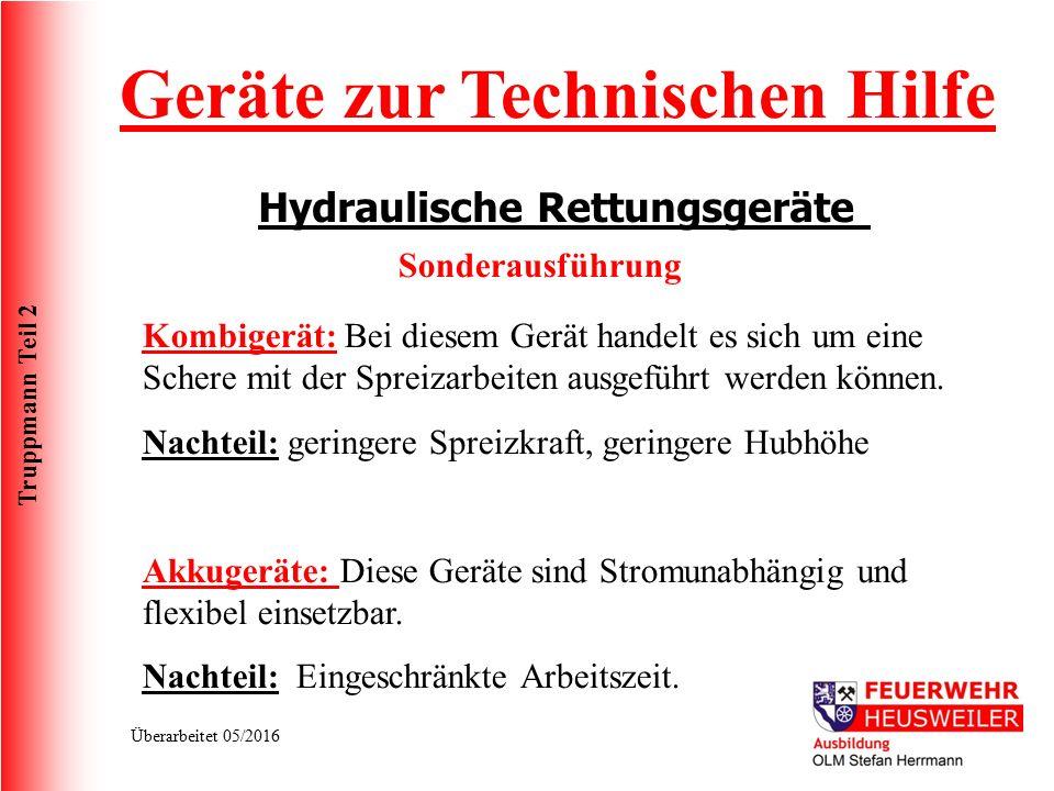 Truppmann Teil 2 Überarbeitet 05/2016 Geräte zur Technischen Hilfe Hydraulische Rettungsgeräte Sonderausführung Kombigerät: Bei diesem Gerät handelt e