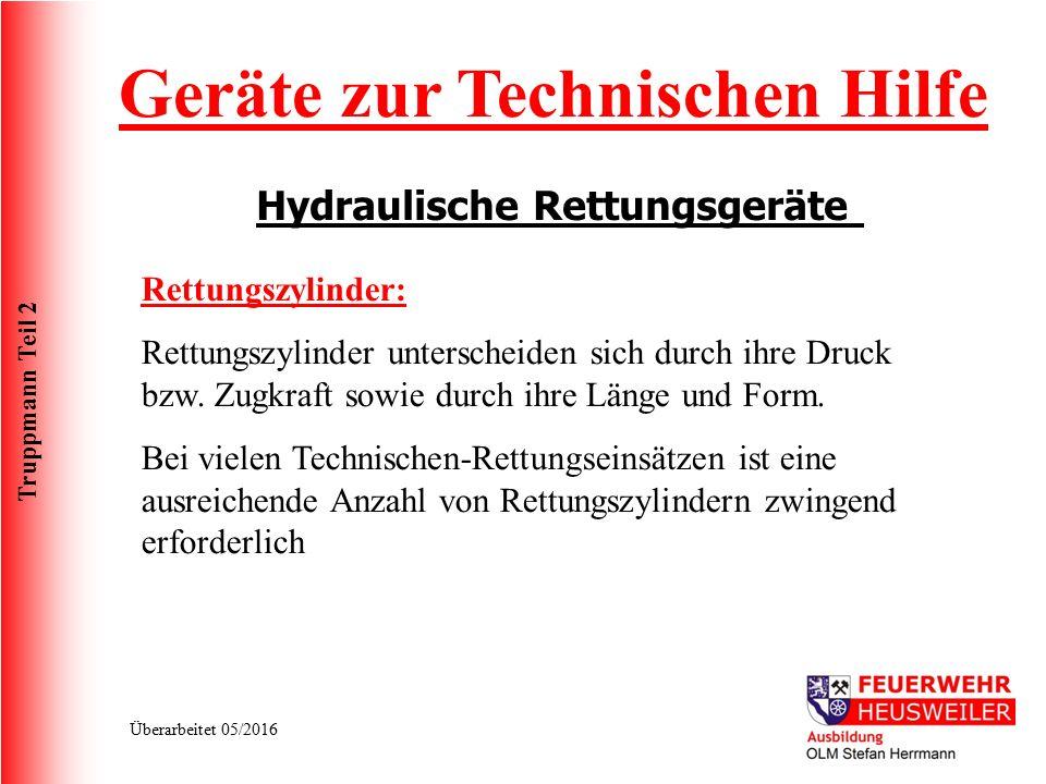 Truppmann Teil 2 Überarbeitet 05/2016 Geräte zur Technischen Hilfe Hydraulische Rettungsgeräte Rettungszylinder: Rettungszylinder unterscheiden sich durch ihre Druck bzw.