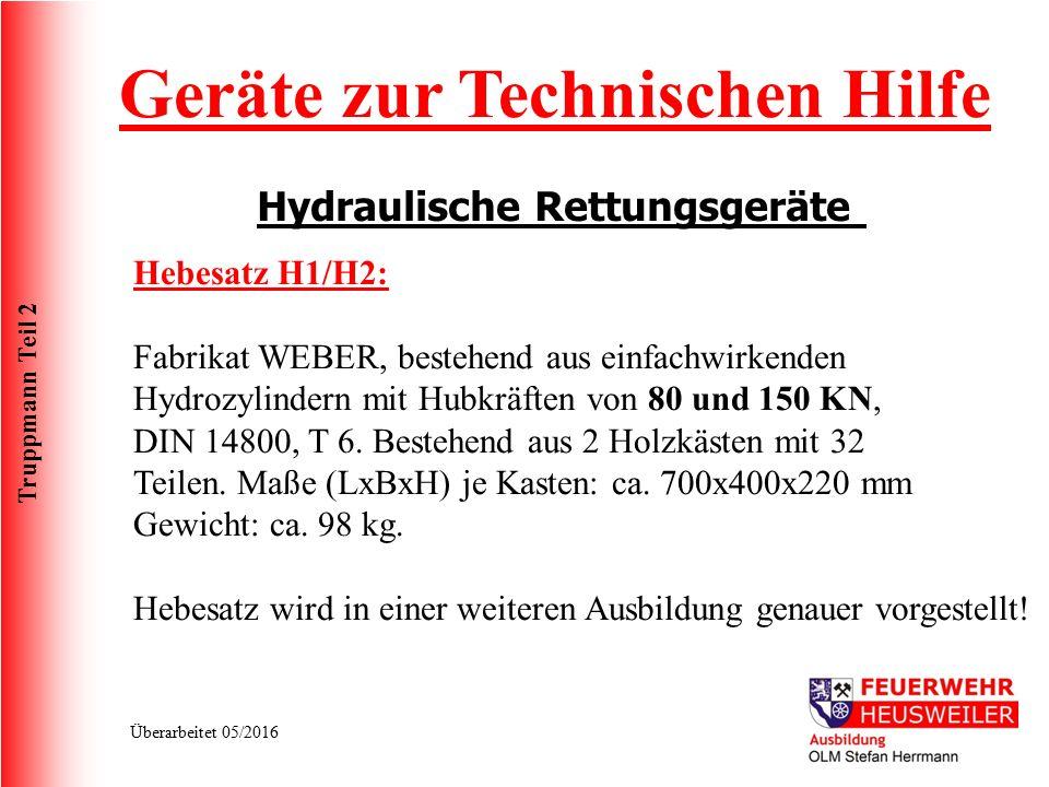 Truppmann Teil 2 Überarbeitet 05/2016 Hebesatz H1/H2: Fabrikat WEBER, bestehend aus einfachwirkenden Hydrozylindern mit Hubkräften von 80 und 150 KN, DIN 14800, T 6.