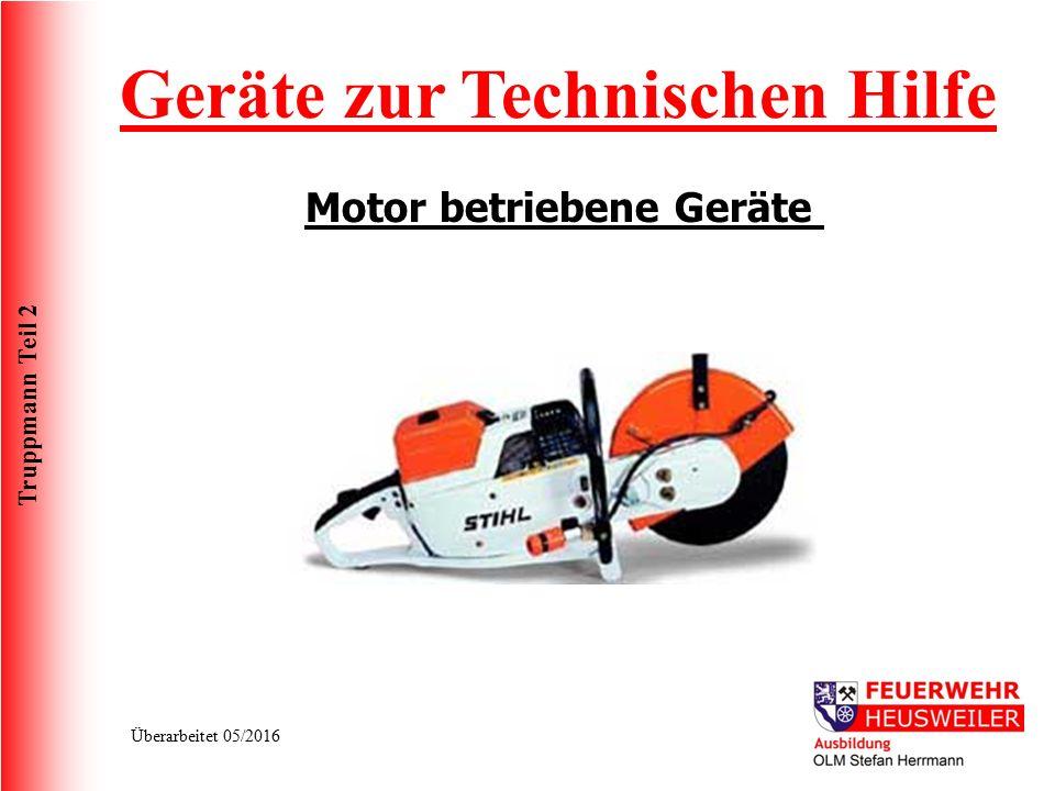 Truppmann Teil 2 Überarbeitet 05/2016 Geräte zur Technischen Hilfe Motor betriebene Geräte