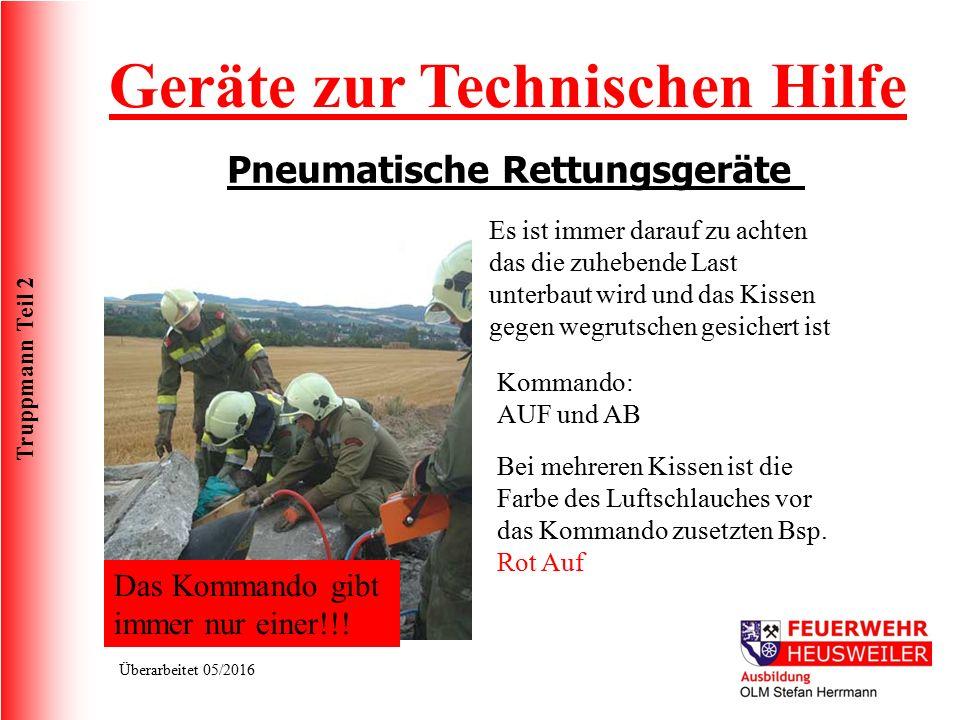 Truppmann Teil 2 Überarbeitet 05/2016 Geräte zur Technischen Hilfe Pneumatische Rettungsgeräte Das Kommando gibt immer nur einer!!! Es ist immer darau