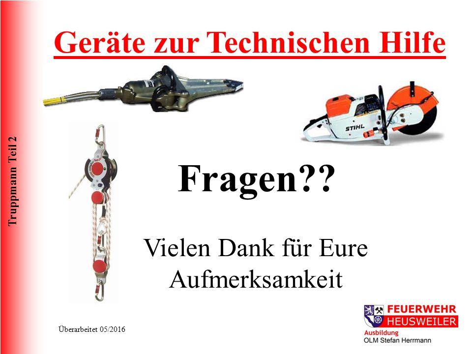 Truppmann Teil 2 Überarbeitet 05/2016 Geräte zur Technischen Hilfe Fragen?? Vielen Dank für Eure Aufmerksamkeit