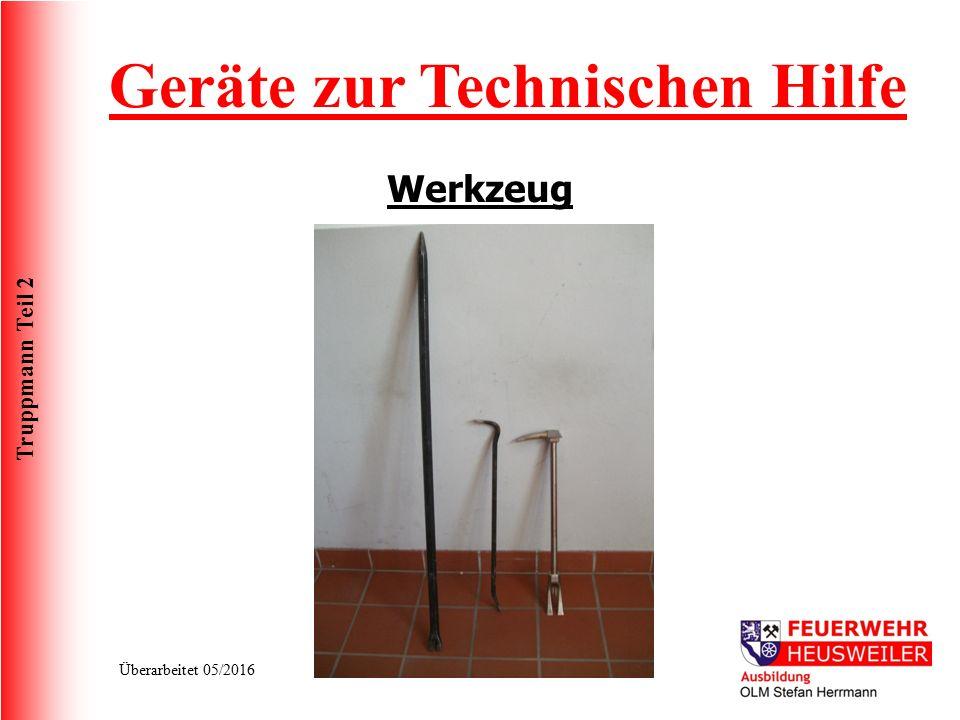 Truppmann Teil 2 Überarbeitet 05/2016 Werkzeug Geräte zur Technischen Hilfe Brechstangen: Es ist darauf zu achten, dass verschiedene Größen und Arten von Brecheisen an einer Einsatzstelle vorhanden sind.