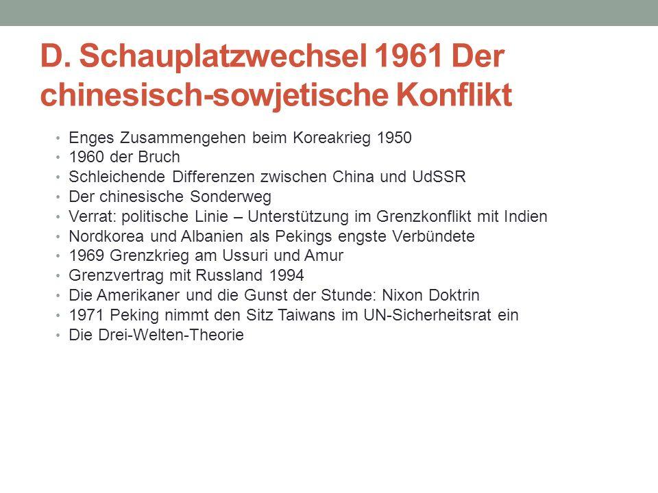 D. Schauplatzwechsel 1961 Der chinesisch-sowjetische Konflikt Enges Zusammengehen beim Koreakrieg 1950 1960 der Bruch Schleichende Differenzen zwische