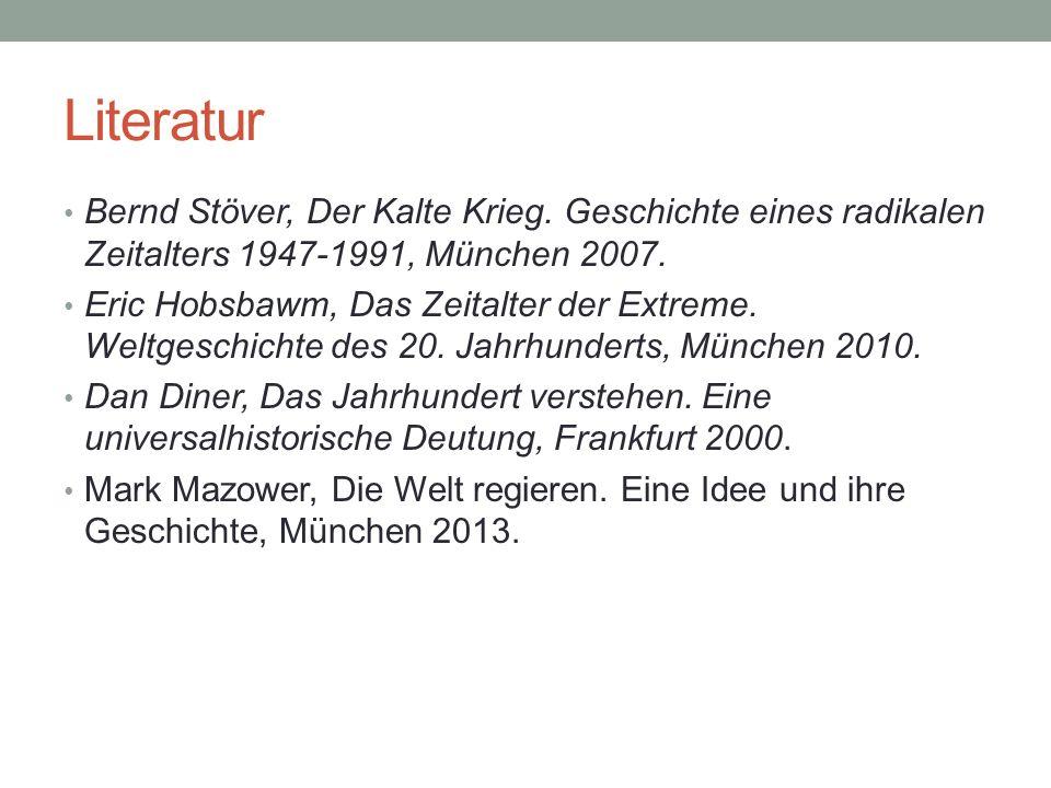 Literatur Bernd Stöver, Der Kalte Krieg. Geschichte eines radikalen Zeitalters 1947-1991, München 2007. Eric Hobsbawm, Das Zeitalter der Extreme. Welt