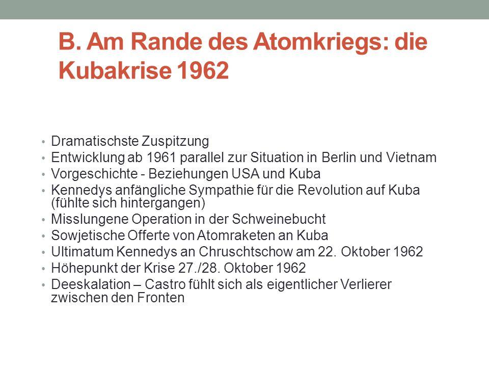 B. Am Rande des Atomkriegs: die Kubakrise 1962 Dramatischste Zuspitzung Entwicklung ab 1961 parallel zur Situation in Berlin und Vietnam Vorgeschichte