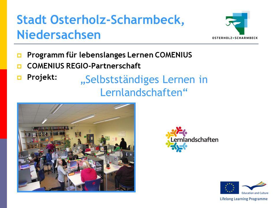 "Stadt Osterholz-Scharmbeck, Niedersachsen  Programm für lebenslanges Lernen COMENIUS  COMENIUS REGIO-Partnerschaft  Projekt: ""Selbstständiges Lernen in Lernlandschaften"