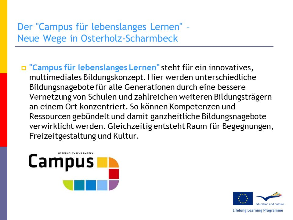 Der Campus für lebenslanges Lernen – Neue Wege in Osterholz-Scharmbeck  Lern- und Lebensort und Förderung der beruflichen und persönlichen Entwicklung jedes Einzelnen  erste Campus-Projekte bereits angelaufen bzw.