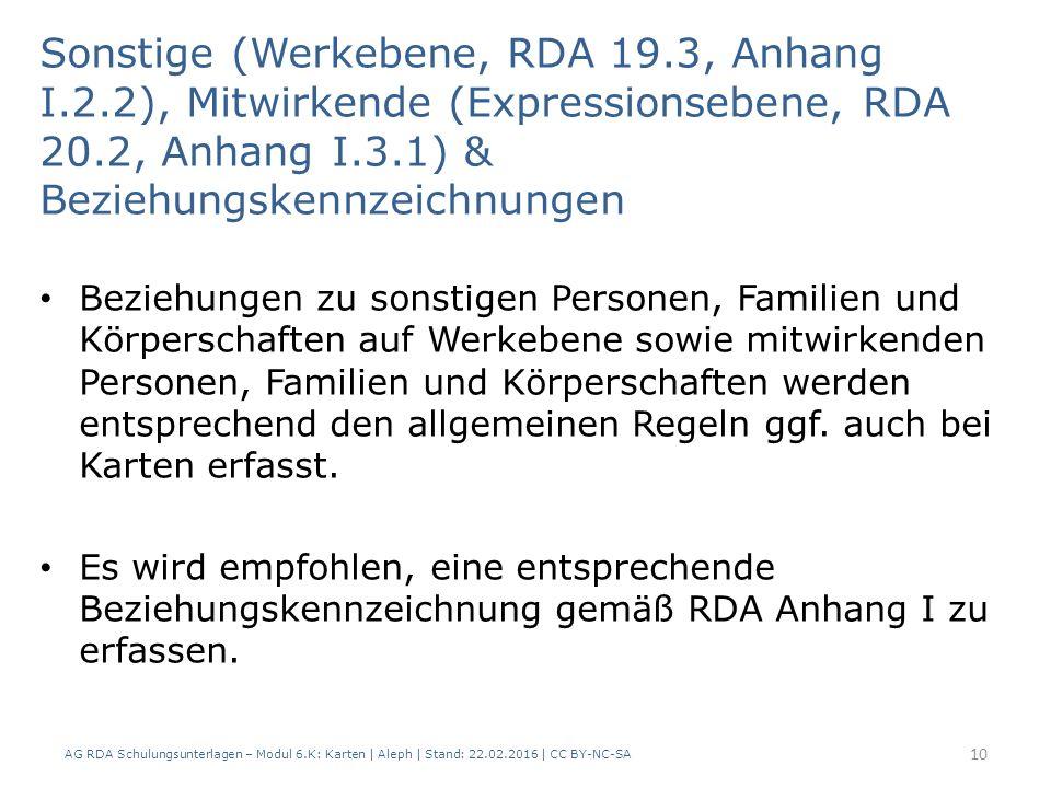 AG RDA Schulungsunterlagen – Modul 6.K: Karten | Aleph | Stand: 22.02.2016 | CC BY-NC-SA 10 Beziehungen zu sonstigen Personen, Familien und Körperscha