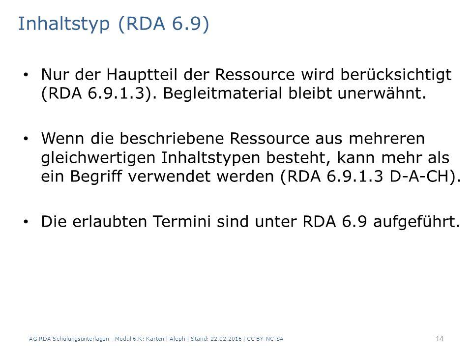 AG RDA Schulungsunterlagen – Modul 6.K: Karten | Aleph | Stand: 22.02.2016 | CC BY-NC-SA 14 Inhaltstyp (RDA 6.9) Nur der Hauptteil der Ressource wird