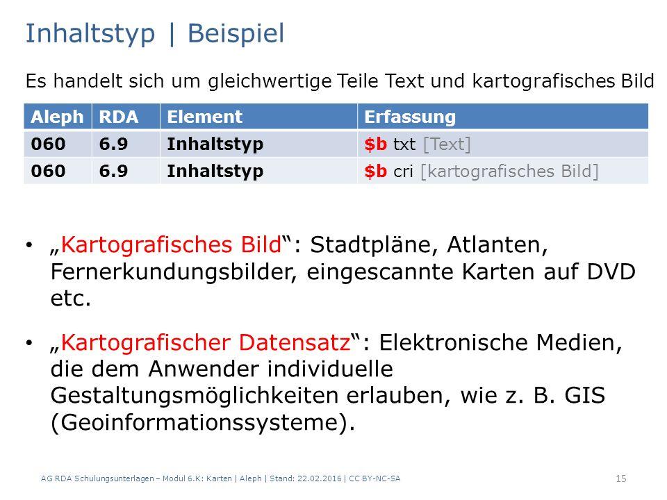 AG RDA Schulungsunterlagen – Modul 6.K: Karten | Aleph | Stand: 22.02.2016 | CC BY-NC-SA 15 Es handelt sich um gleichwertige Teile Text und kartografi