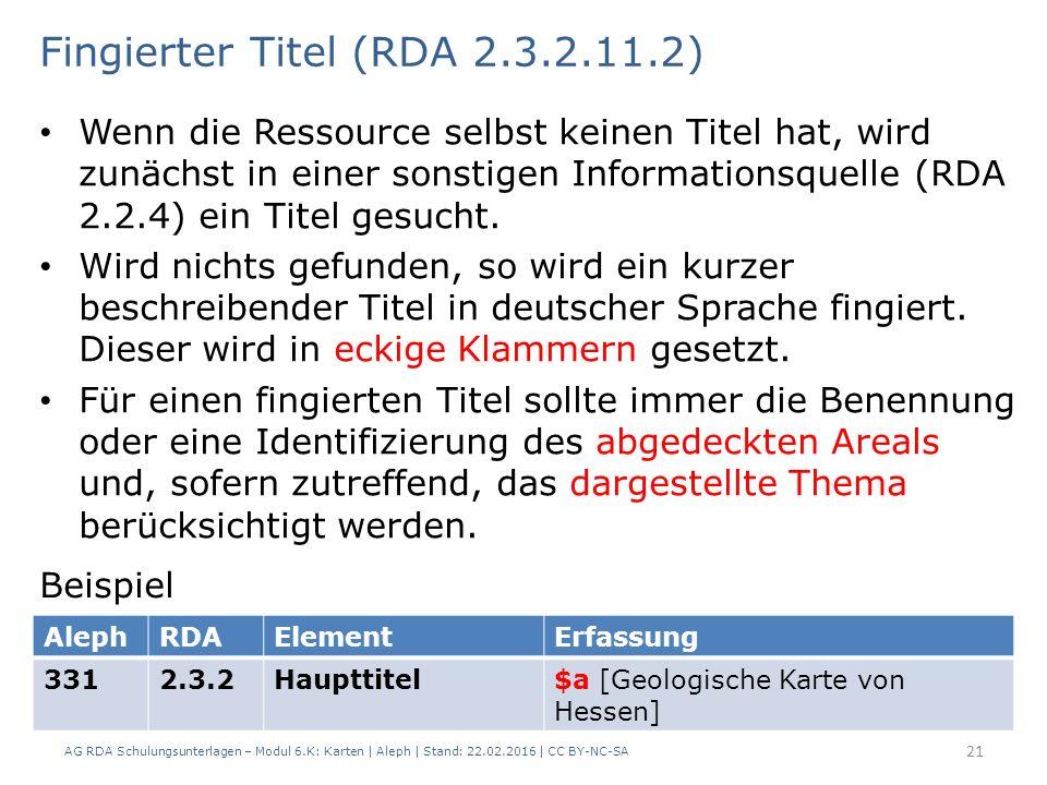 AG RDA Schulungsunterlagen – Modul 6.K: Karten | Aleph | Stand: 22.02.2016 | CC BY-NC-SA 21 Wenn die Ressource selbst keinen Titel hat, wird zunächst