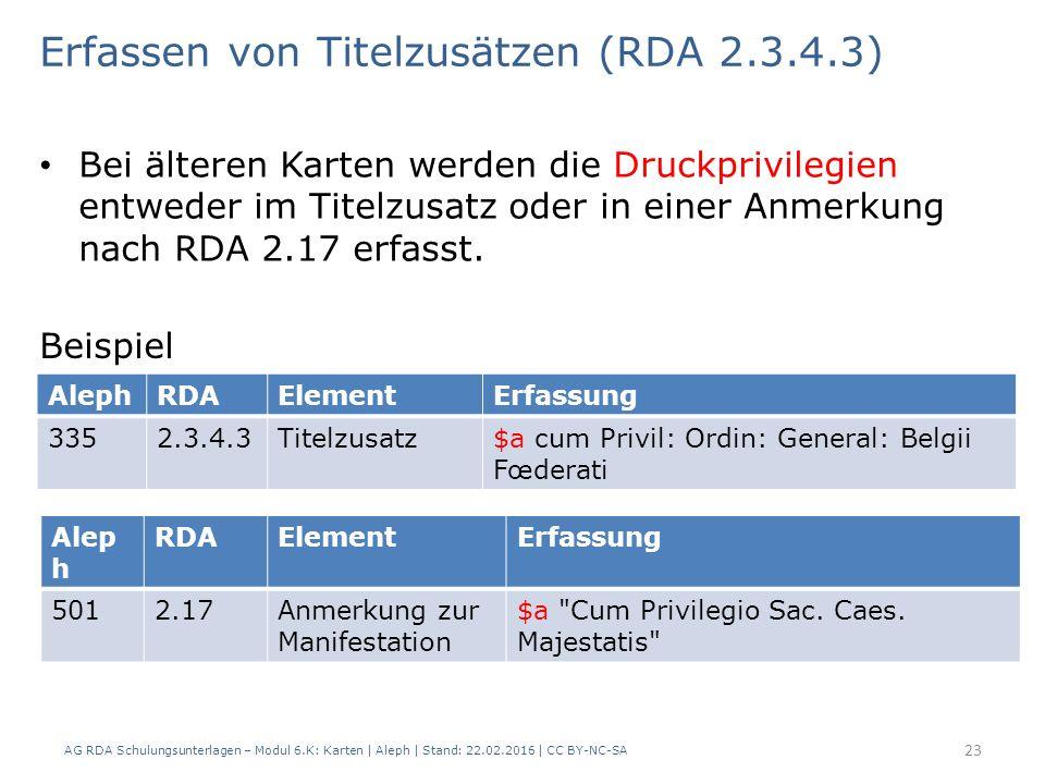 Bei älteren Karten werden die Druckprivilegien entweder im Titelzusatz oder in einer Anmerkung nach RDA 2.17 erfasst. AG RDA Schulungsunterlagen – Mod