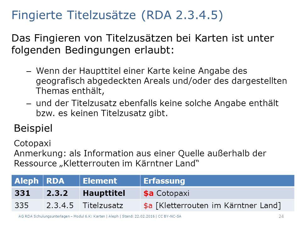 AG RDA Schulungsunterlagen – Modul 6.K: Karten | Aleph | Stand: 22.02.2016 | CC BY-NC-SA 24 Das Fingieren von Titelzusätzen bei Karten ist unter folge