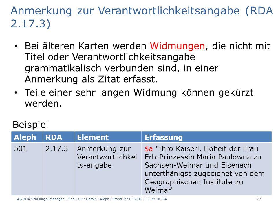 AG RDA Schulungsunterlagen – Modul 6.K: Karten | Aleph | Stand: 22.02.2016 | CC BY-NC-SA 27 Bei älteren Karten werden Widmungen, die nicht mit Titel o