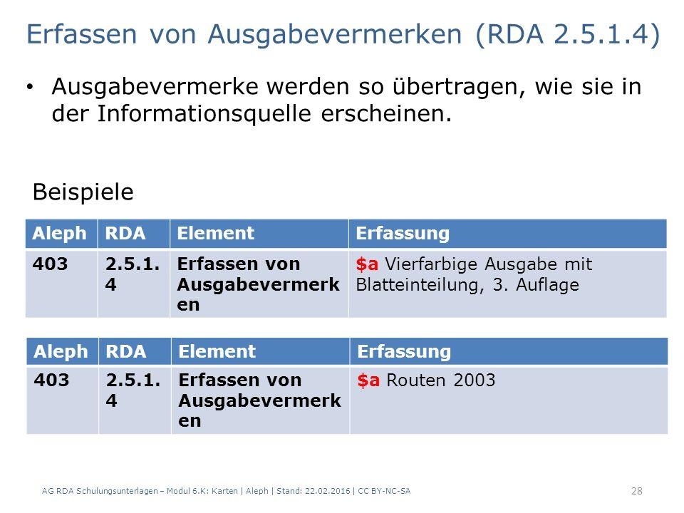 AG RDA Schulungsunterlagen – Modul 6.K: Karten | Aleph | Stand: 22.02.2016 | CC BY-NC-SA 28 Ausgabevermerke werden so übertragen, wie sie in der Infor