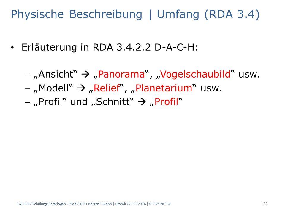 AG RDA Schulungsunterlagen – Modul 6.K: Karten | Aleph | Stand: 22.02.2016 | CC BY-NC-SA 38 Physische Beschreibung | Umfang (RDA 3.4) Erläuterung in R