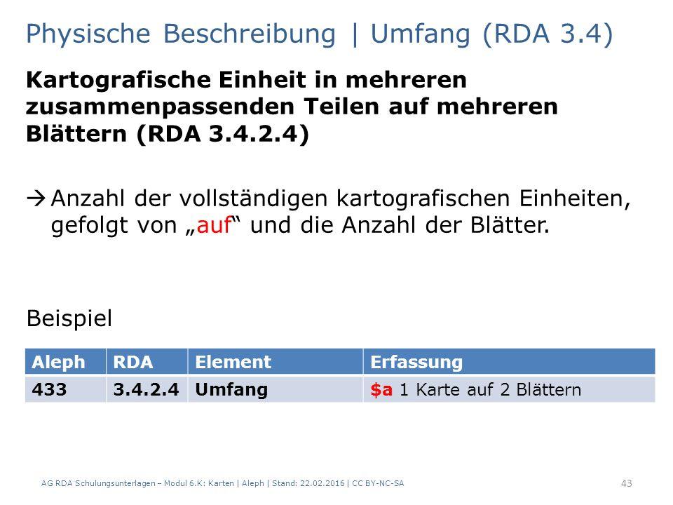 AG RDA Schulungsunterlagen – Modul 6.K: Karten | Aleph | Stand: 22.02.2016 | CC BY-NC-SA 43 Physische Beschreibung | Umfang (RDA 3.4) Kartografische E