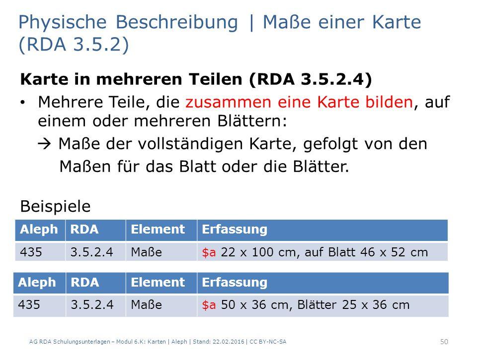 AG RDA Schulungsunterlagen – Modul 6.K: Karten | Aleph | Stand: 22.02.2016 | CC BY-NC-SA 50 Physische Beschreibung | Maße einer Karte (RDA 3.5.2) Kart