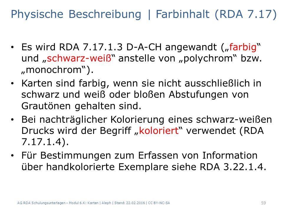 AG RDA Schulungsunterlagen – Modul 6.K: Karten | Aleph | Stand: 22.02.2016 | CC BY-NC-SA 59 Physische Beschreibung | Farbinhalt (RDA 7.17) Es wird RDA